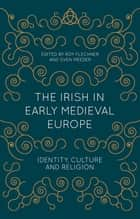 The Irish in Early Medieval Europe ebook by Roy Flechner,Sven Meeder