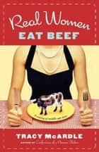 Real Women Eat Beef ebook by Tracy McArdle