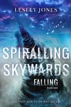 Spiralling Skywards Book One Falling - Contradictions Series. ebook by Lesley Jones