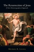 The Resurrection of Jesus - A New Historiographical Approach ebook by Michael R. Licona