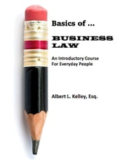 Basics of … Business Law ebook by Albert L. Kelley, Esq.