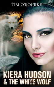 Kiera Hudson & The White Wolf ebook by Tim O'Rourke