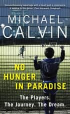 No Hunger In Paradise - The Players. The Journey. The Dream ebook by Michael Calvin