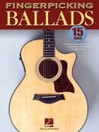 Fingerpicking Ballads (Songbook) - 15 Songs Arranged for Solo Guitar in Standard Notation and Tab ebook by Hal Leonard Corp.