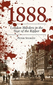 1888 - London Murders in the Year of the Ripper ebook by Peter Stubley