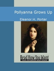 Pollyanna Grows Up ebook by H. Porter, Eleanor