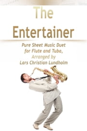 The Entertainer Pure Sheet Music Duet for Flute and Tuba, Arranged by Lars Christian Lundholm ebook by Pure Sheet Music