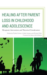 Healing after Parent Loss in Childhood and Adolescence - Therapeutic Interventions and Theoretical Considerations ebook by Phyllis Cohen,K. Mark Sossin,Richard Ruth