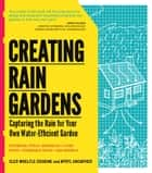 Creating Rain Gardens - Capturing the Rain for Your Own Water-Efficient Garden ebook by Apryl Uncapher, Cleo Woelfle-Erskine