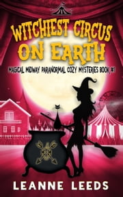 Witchiest Circus on Earth ebook by Leanne Leeds