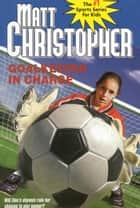 Goalkeeper in Charge ebook by Matt Christopher