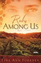 Ruby Among Us - A Novel ebook by Tina Ann Forkner