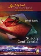 Strictly Confidential (Mills & Boon Love Inspired) (Faith at the Crossroads, Book 5) ebook by Terri Reed