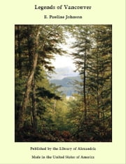 Legends of Vancouver ebook by E. Pauline Johnson
