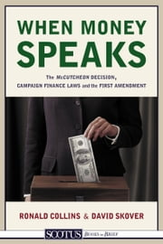 When Money Speaks - The McCutcheon Decision, Campaign Finance Laws, and the First Amendment ebook by Ronald K.L. Collins and David M. Skover