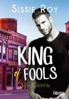 Griffin - King of fools, T3 eBook by Sissie Roy