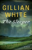 The Sleeper - A Novel ebook by Gillian White