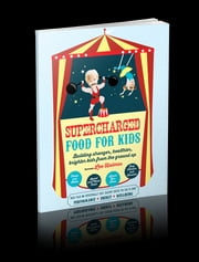 Supercharged Food for Kids - 90 gluten free, sugar free and dairy free recipes for kids ebook by lee holmes