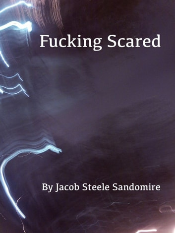 Fucking Scared ebook by J Steele Sandomire