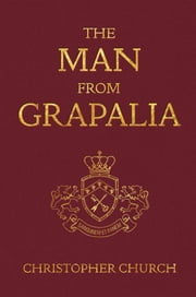 The Man from Grapalia ebook by Christopher Church