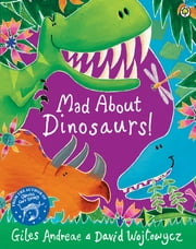 Mad About Dinosaurs! ebook by Giles Andreae
