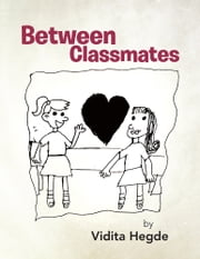 Between Classmates ebook by Vidita Hegde