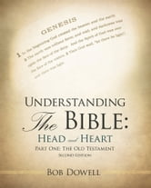 Understanding the Bible: Head and Heart - Part One: The Old Testament ebook by Bob Dowell