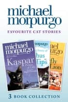 Favourite Cat Stories: The Amazing Story of Adolphus Tips, Kaspar and The Butterfly Lion ebook by Michael Morpurgo