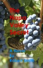 The Napa Valley Secret ebook by Robert Smith
