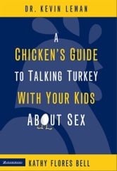 A Chicken's Guide to Talking Turkey with Your Kids About Sex ebook by Kevin Leman,Kathy Flores Bell