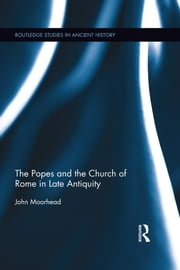 The Popes and the Church of Rome in Late Antiquity ebook by John Moorhead