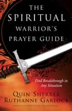 The Spiritual Warrior's Prayer Guide ebook by Quin Sherrer, Ruthanne Garlock, Jane Hamon