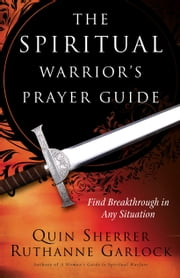 The Spiritual Warrior's Prayer Guide ebook by Quin Sherrer,Ruthanne Garlock,Jane Hamon