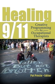 Healing 9/11 - Creative Programming by Occupational Therapists ebook by Pat Precin