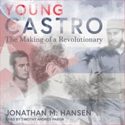 Young Castro - The Making of a Revolutionary audiobook by Jonathan M. Hansen