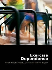 Exercise Dependence ebook by John H. Kerr,Koenraad J. Lindner,Michelle Blaydon