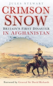 Crimson Snow - Britain's First Disaster in Afghanistan ebook by Jules Stewart,General Sir David Richards