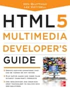 HTML5 Multimedia Developer's Guide ebook by Ken Bluttman,Lee Cottrell
