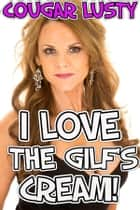 I love the gilf's cream ebook by Cougar Lusty