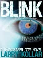 Blink: A Skyscraper City Novel ebook by Larry Kollar