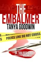 The Embalmer (Dr. Tara Ross seies) (Volume 2) ebook by Tanya Goodwin
