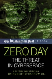 Zero Day - The Threat In Cyberspace ebook by Robert O'Harrow Jr.,The Washington Post