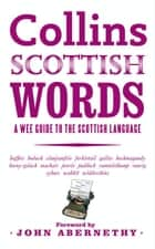 Scottish Words: A wee guide to the Scottish language ebook by John Abernethy