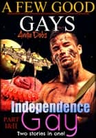 Independence Gay & A Few Good Gays Part 1 & 2 Bundle ebook by