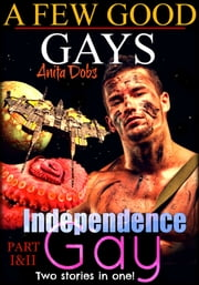 Independence Gay & A Few Good Gays Part 1 & 2 Bundle ebook by Anita Dobs