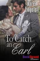 To Catch an Earl ebook by Karen Lingefelt