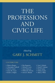 The Professions and Civic Life ebook by Gary J. Schmitt, Christopher Caldwell, Paul A. Cantor,...