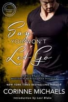Say You Won't Let Go: A Return to Me/Masters and Mercenaries Novella ebook by Corinne Michaels, Lexi Blake
