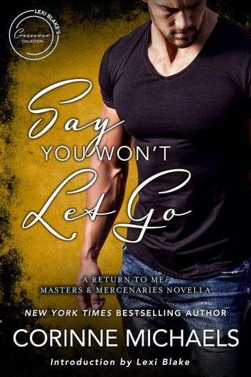 Say You Won't Let Go: A Return to Me/Masters and Mercenaries Novella ebook by Corinne Michaels,Lexi Blake