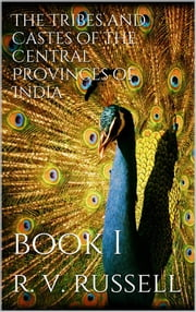 The Tribes and Castes of the Central Provinces of India, Book I ebook by R. V. Russell